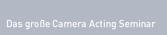 Das große Camera Acting Seminar