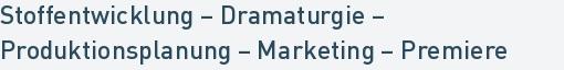Stoffentwicklung – Dramaturgie – Produktionsplanung – Marketing – Premiere